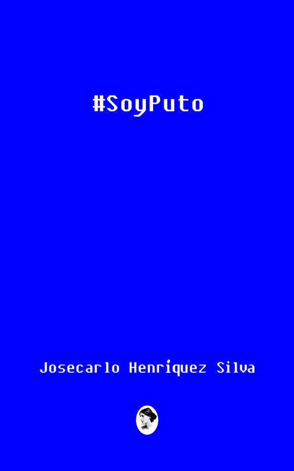 #Soyputo. Josecarlo Henríquez Silva. Editorial Cuarto Propio, Santiago, 2016. 179 Páginas.