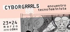 CYBORGRRRLS: Encuentro Tecnofeminista en la CDMX
