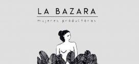La Bazara: comercio justo de mujeres para todo el mundo